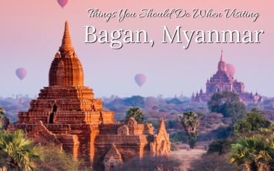 Things You Should Do When Visiting Bagan, Myanmar